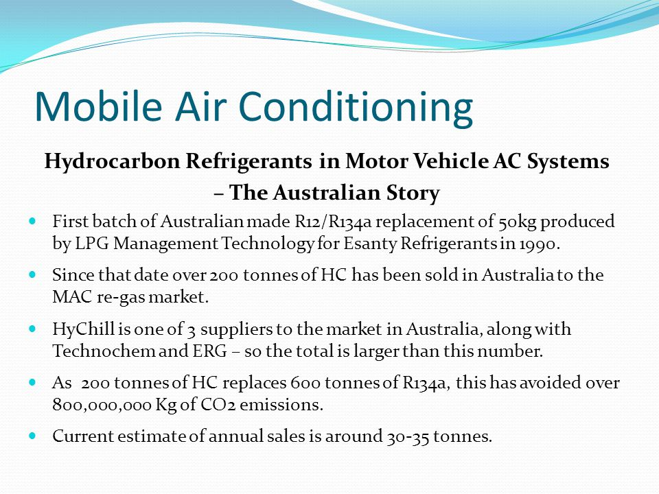 Mobile Air Conditioning Hydrocarbon Refrigerants in Motor Vehicle AC Systems – The Australian Story First batch of Australian made R12/R134a replacement of 50kg produced by LPG Management Technology for Esanty Refrigerants in 1990.
