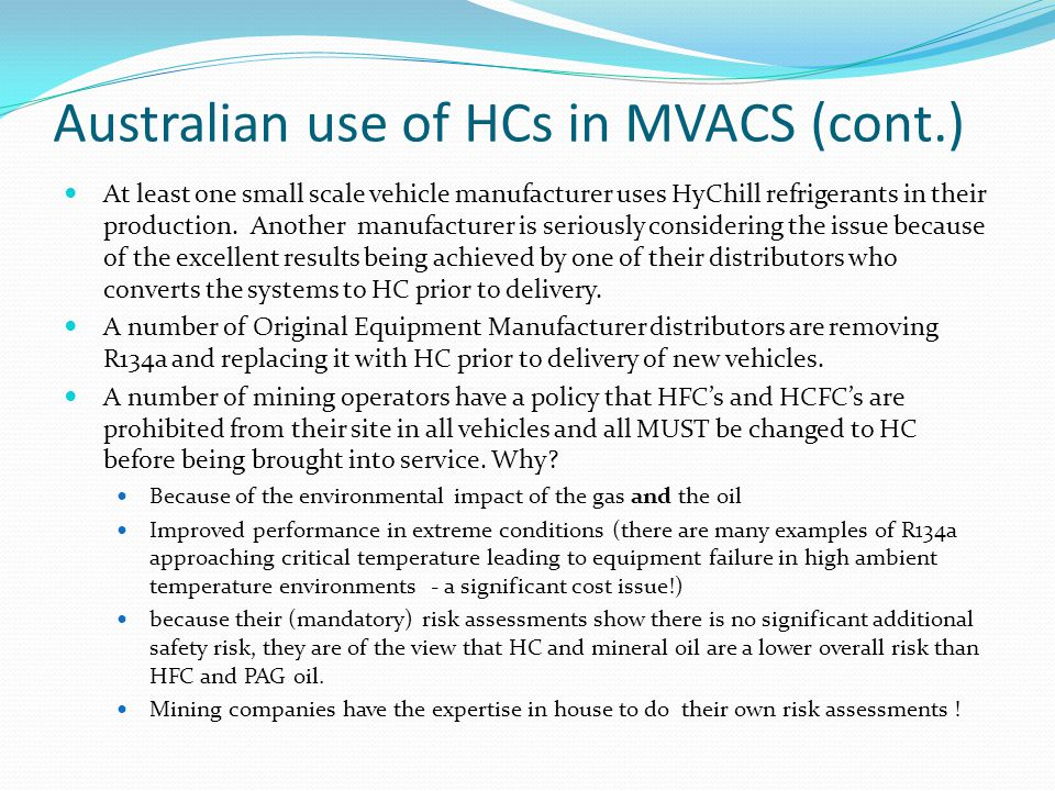 Australian use of HCs in MVACS (cont.) At least one small scale vehicle manufacturer uses HyChill refrigerants in their production.