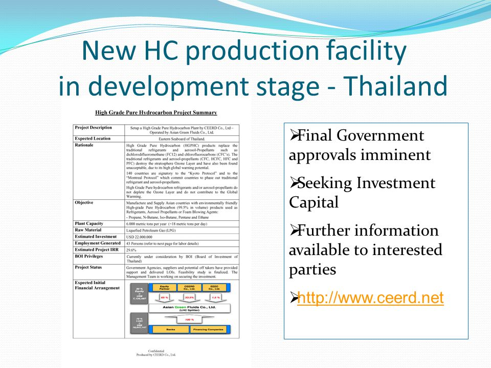 New HC production facility in development stage - Thailand Final Government approvals imminent Seeking Investment Capital Further information available to interested parties http://www.ceerd.net