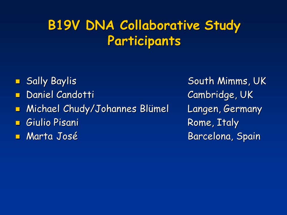 B19V DNA Collaborative Study Participants Sally BaylisSouth Mimms, UK Sally BaylisSouth Mimms, UK Daniel CandottiCambridge, UK Daniel CandottiCambridg