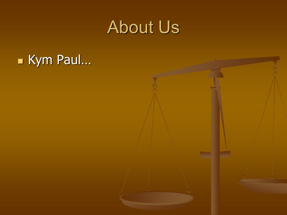 Kym Paul… Kym Paul… About Us