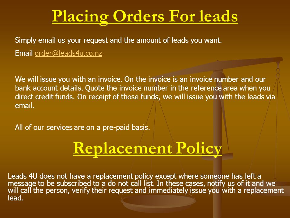 Placing Orders For leads Replacement Policy Leads 4U does not have a replacement policy except where someone has left a message to be subscribed to a do not call list.