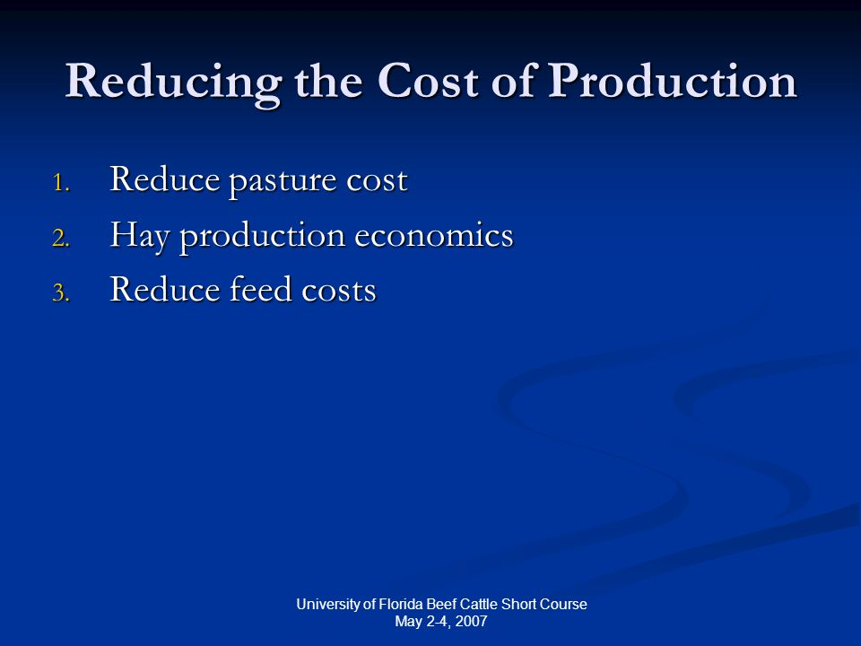 University of Florida Beef Cattle Short Course May 2-4, 2007 Reducing the Cost of Production 1.