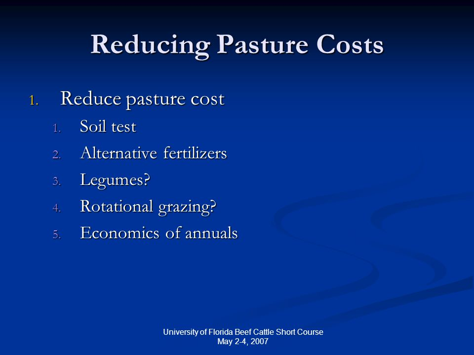 University of Florida Beef Cattle Short Course May 2-4, 2007 Reducing Pasture Costs 1.