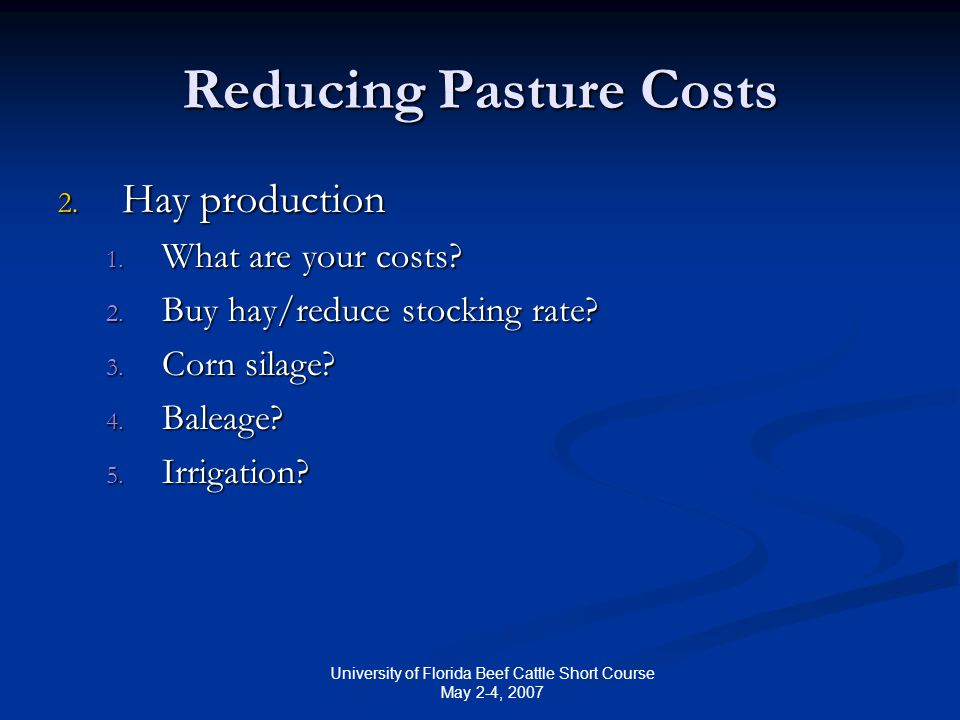 University of Florida Beef Cattle Short Course May 2-4, 2007 Reducing Pasture Costs 2.