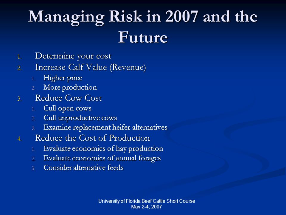 University of Florida Beef Cattle Short Course May 2-4, 2007 Managing Risk in 2007 and the Future 1.