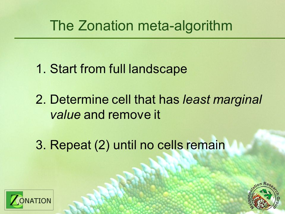 The Zonation meta-algorithm 1.Start from full landscape 2.Determine cell that has least marginal value and remove it 3.Repeat (2) until no cells remain