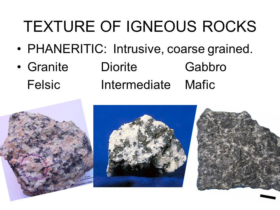 IGNEOUS ROCKS CLASSIFIED BY TEXTURE AND MINERAL COMPOSITION REFERRED TO AS INTRUSIVE(PLUTONIC) OR EXTRUSIVE (VOLCANIC) FORM FROM FELSIC MINERALS (LIGHT COLORED, ACIDIC) OR MAFIC MINERALS (DARK COLORED, BASIC)
