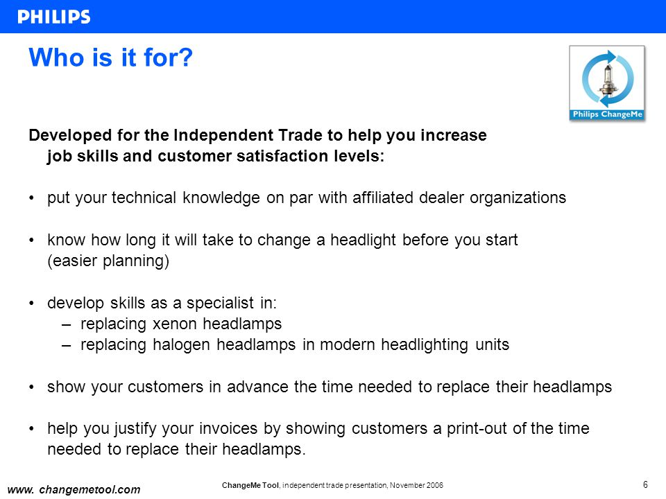 ChangeMe Tool, independent trade presentation, November 2006 6 Who is it for? Developed for the Independent Trade to help you increase job skills and