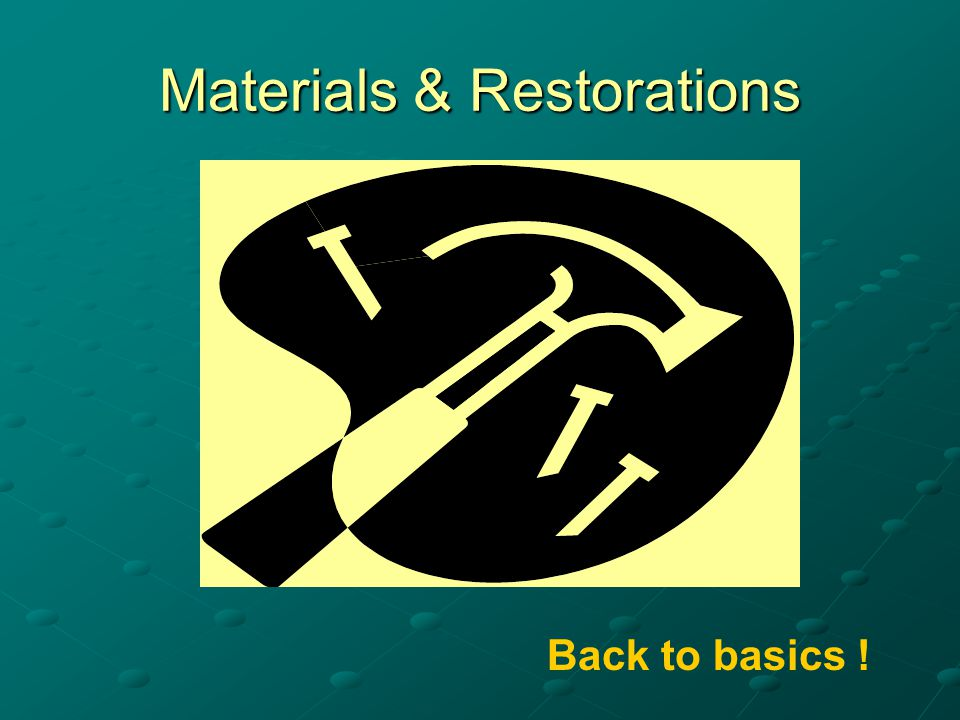 Materials & Restorations Back to basics !