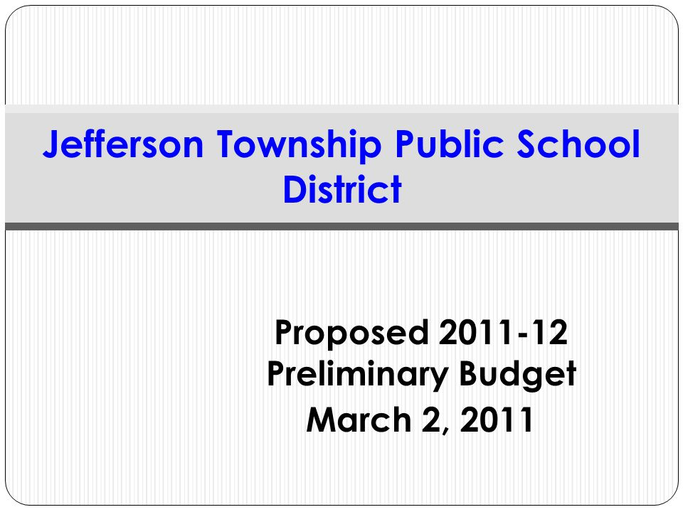 Proposed 2011-12 Preliminary Budget March 2, 2011 Jefferson Township Public School District