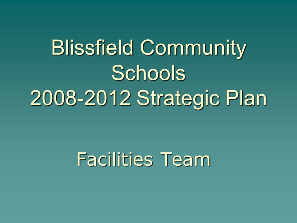 Blissfield Community Schools 2008-2012 Strategic Plan Facilities Team