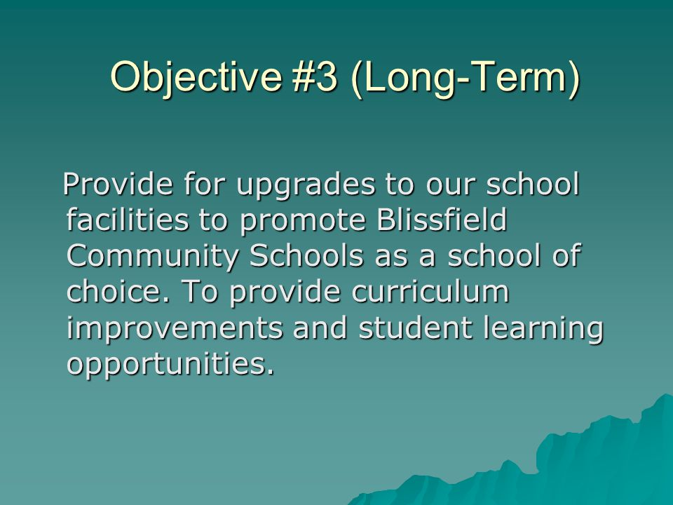 Objective #3 (Long-Term) Provide for upgrades to our school facilities to promote Blissfield Community Schools as a school of choice.