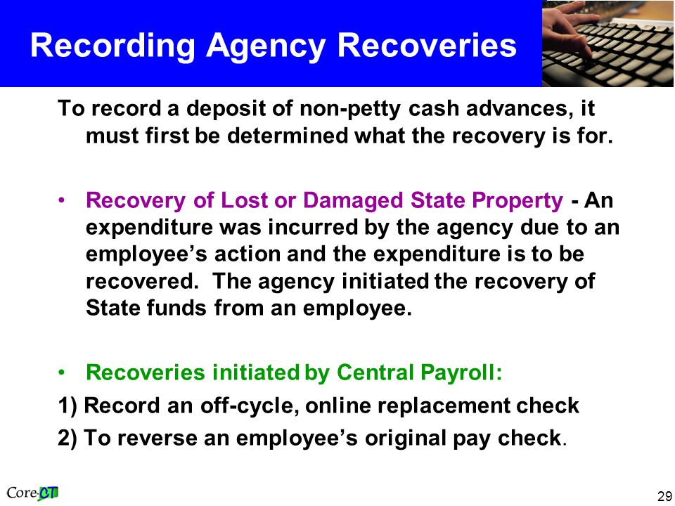 29 Recording Agency Recoveries To record a deposit of non-petty cash advances, it must first be determined what the recovery is for.