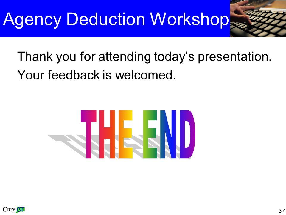 37 Agency Deduction Workshop Thank you for attending todays presentation. Your feedback is welcomed.