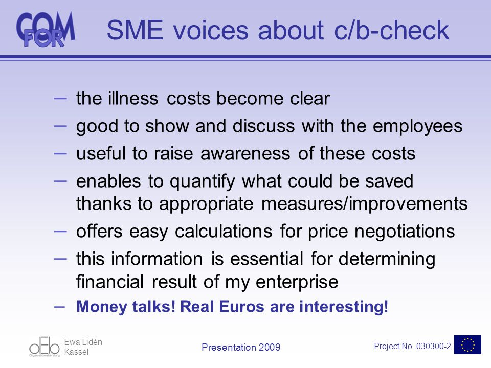 Ewa Lidén Kassel Project No. 030300-2 Presentation 2009 SME voices about c/b-check – the illness costs become clear – good to show and discuss with th