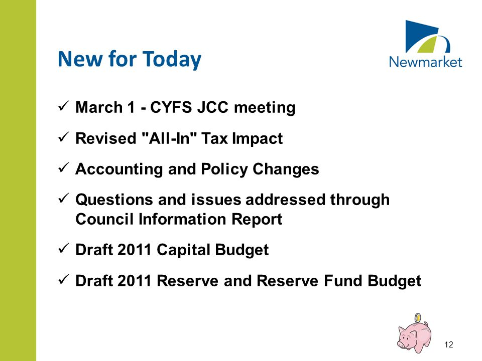 New for Today March 1 - CYFS JCC meeting Revised All-In Tax Impact Accounting and Policy Changes Questions and issues addressed through Council Information Report Draft 2011 Capital Budget Draft 2011 Reserve and Reserve Fund Budget 12