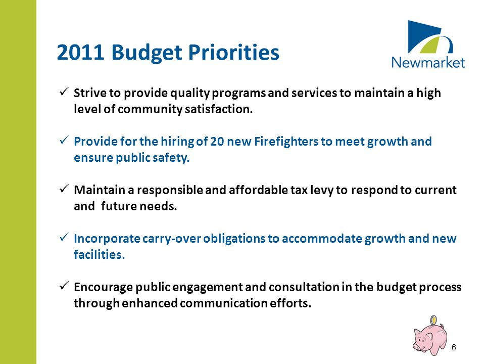 2011 Budget Priorities Strive to provide quality programs and services to maintain a high level of community satisfaction. Provide for the hiring of 2
