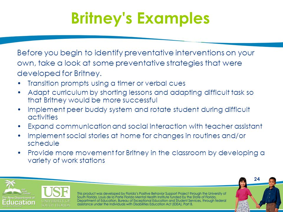 24 Britney's Examples Before you begin to identify preventative interventions on your own, take a look at some preventative strategies that were devel