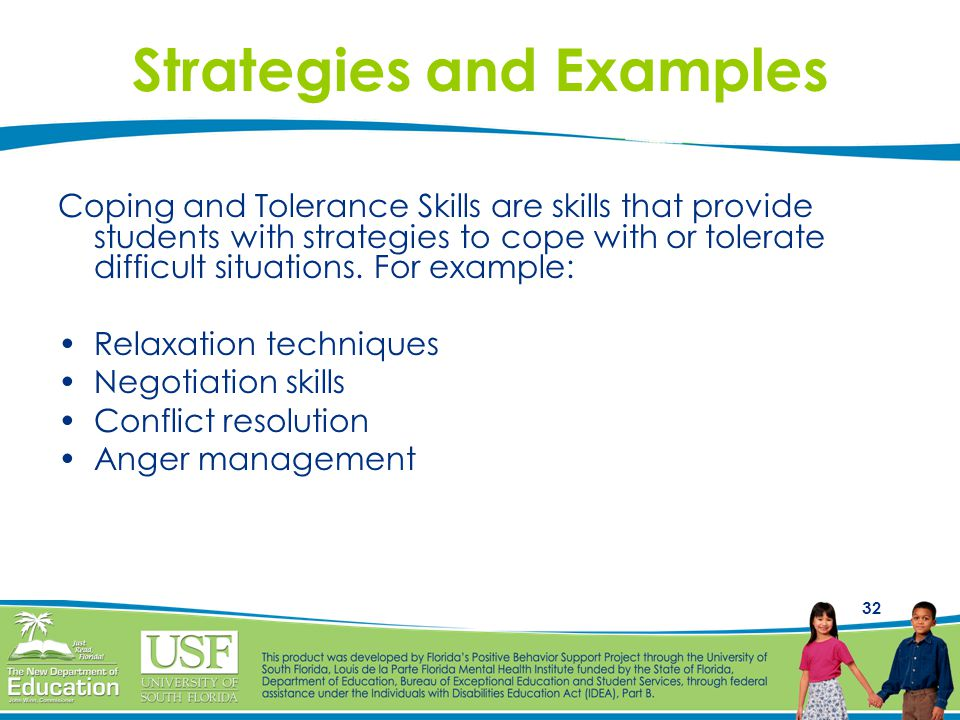 32 Strategies and Examples Coping and Tolerance Skills are skills that provide students with strategies to cope with or tolerate difficult situations.