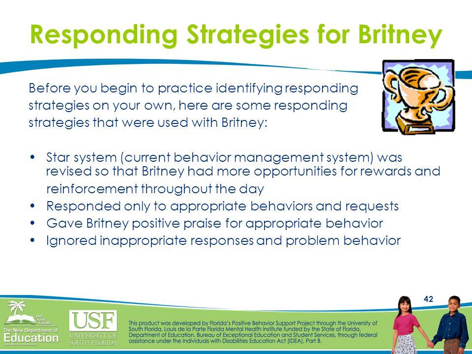 42 Responding Strategies for Britney Before you begin to practice identifying responding strategies on your own, here are some responding strategies t