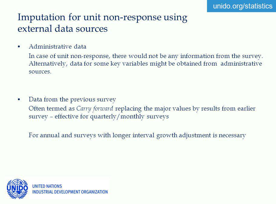 unido.org/statistics Imputation for unit non-response using external data sources Administrative data In case of unit non-response, there would not be any information from the survey.