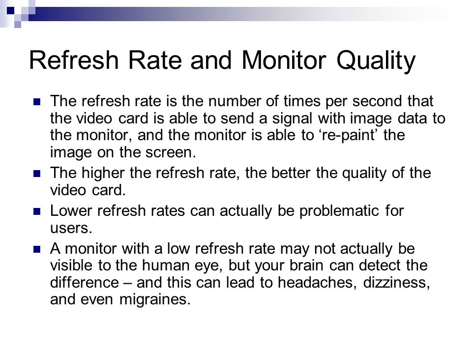Refresh Rate and Monitor Quality The refresh rate is the number of times per second that the video card is able to send a signal with image data to th