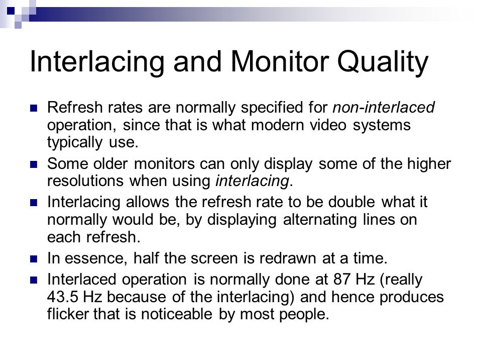 Interlacing and Monitor Quality Refresh rates are normally specified for non-interlaced operation, since that is what modern video systems typically u