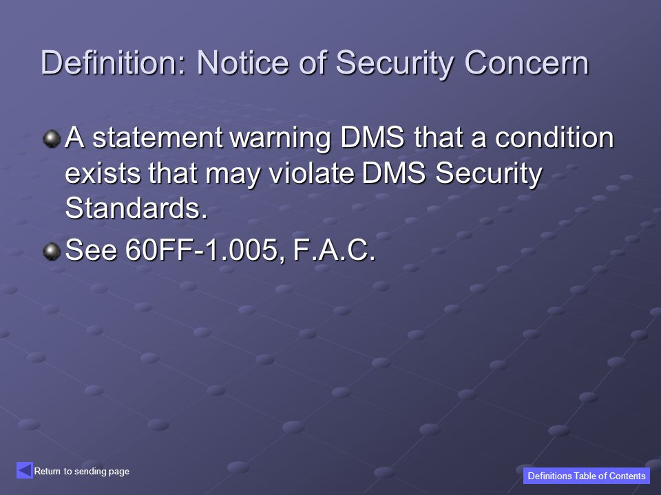 Definition: Notice of Security Concern A statement warning DMS that a condition exists that may violate DMS Security Standards.