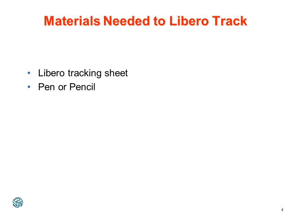 Materials Needed to Libero Track Libero tracking sheet Pen or Pencil 4