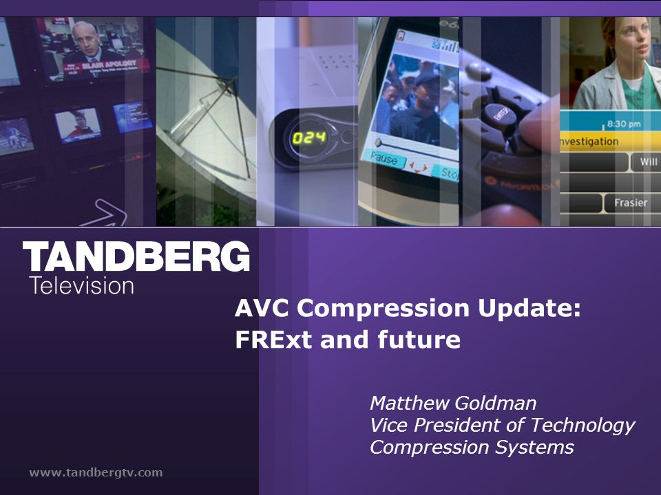 AVC Compression Update: FRExt and future Matthew Goldman Vice President of Technology Compression Systems