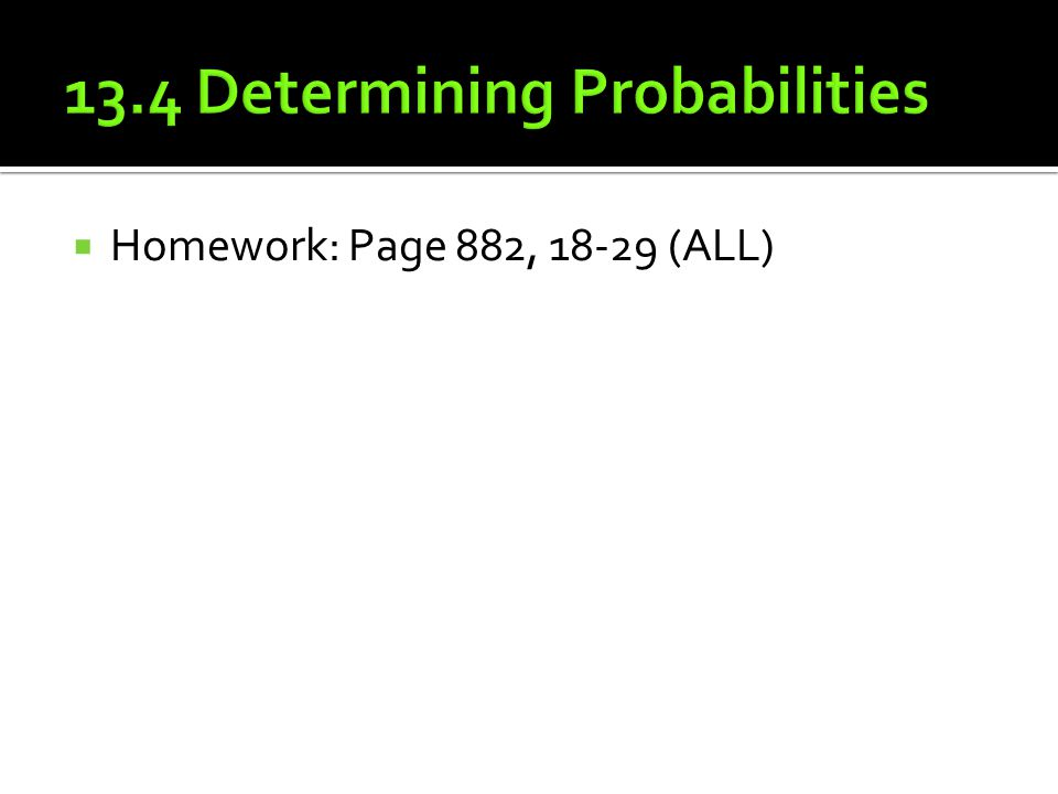 Homework: Page 882, 18-29 (ALL)