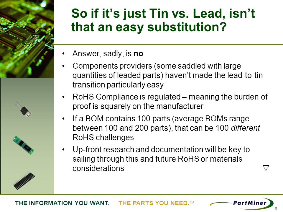 4 THE INFORMATION YOU WANT. THE PARTS YOU NEED. ® Answer, sadly, is no Components providers (some saddled with large quantities of leaded parts) haven