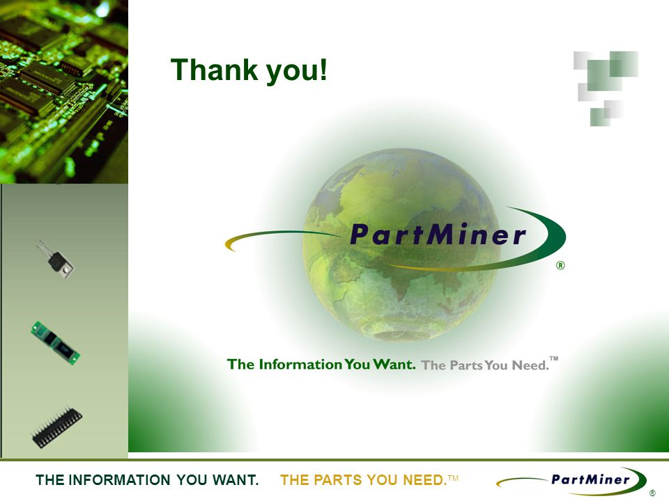46 THE INFORMATION YOU WANT. THE PARTS YOU NEED. ® Thank you!