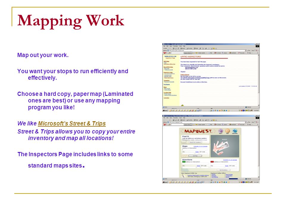 Mapping Work Map out your work. You want your stops to run efficiently and effectively.