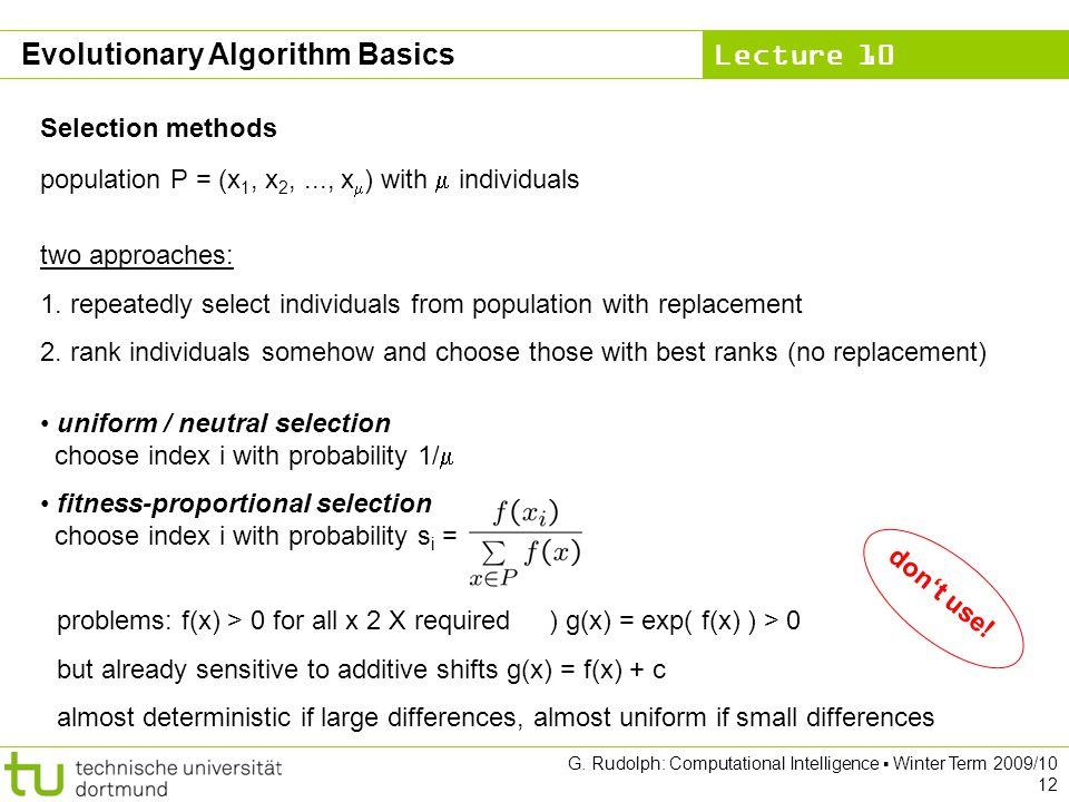 Lecture 10 G. Rudolph: Computational Intelligence Winter Term 2009/10 12 Evolutionary Algorithm Basics Selection methods population P = (x 1, x 2,...,
