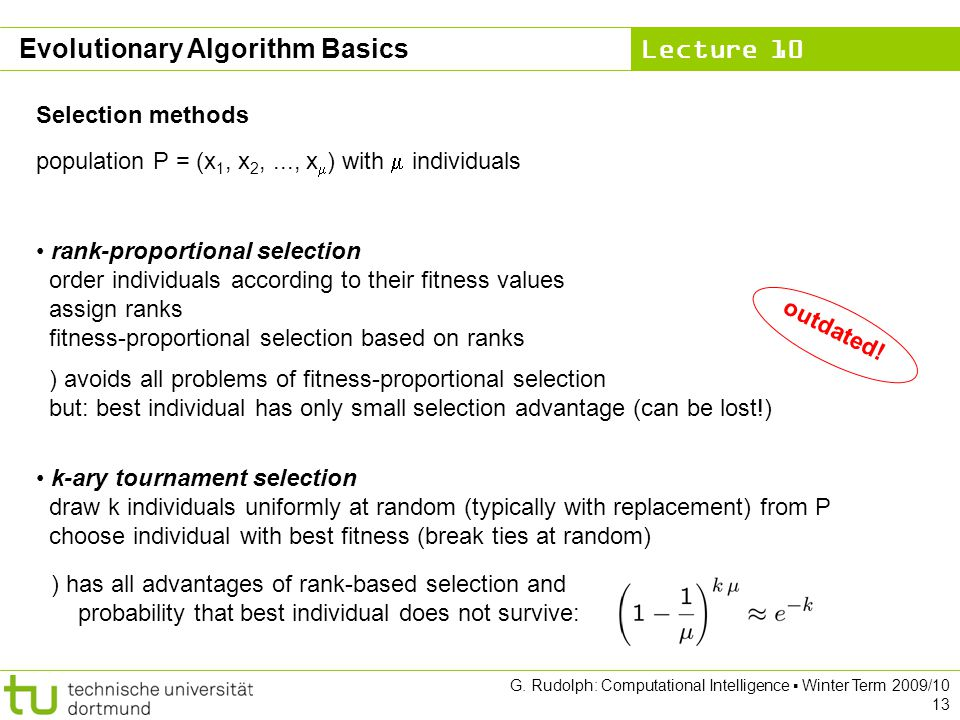 Lecture 10 G. Rudolph: Computational Intelligence Winter Term 2009/10 13 Evolutionary Algorithm Basics Selection methods population P = (x 1, x 2,...,