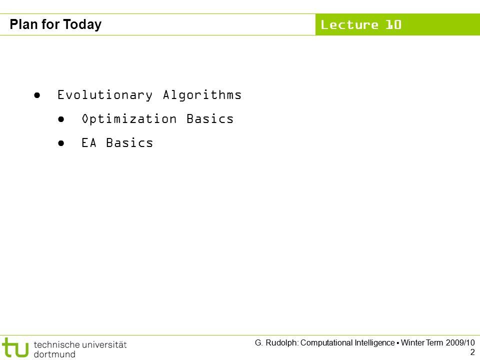 Lecture 10 G.Rudolph: Computational Intelligence Winter Term 2009/10 3 Optimization Basics .