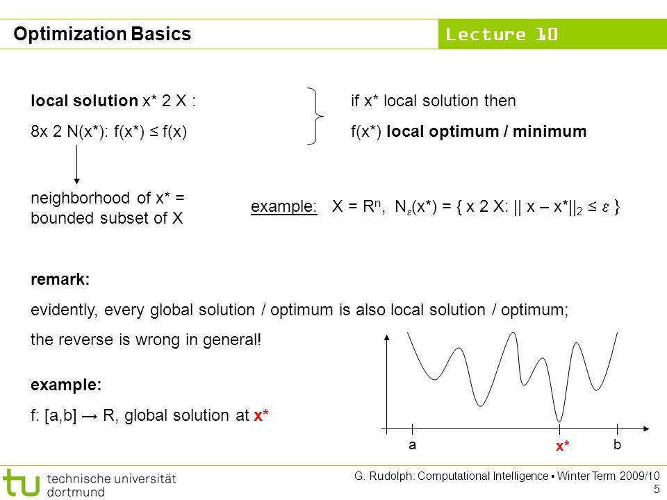 Lecture 10 G. Rudolph: Computational Intelligence Winter Term 2009/10 5 Optimization Basics local solution x* 2 X : 8x 2 N(x*): f(x*) f(x) neighborhoo
