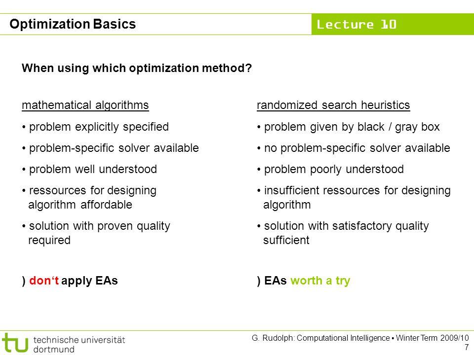 Lecture 10 G. Rudolph: Computational Intelligence Winter Term 2009/10 7 Optimization Basics When using which optimization method? mathematical algorit