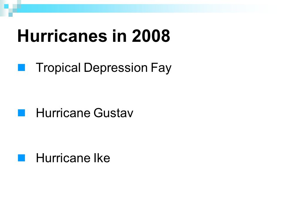 Hurricanes in 2008 Tropical Depression Fay Hurricane Gustav Hurricane Ike