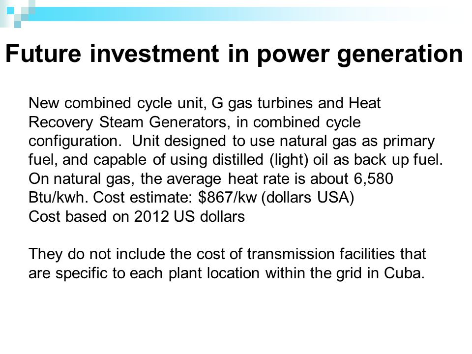 Future investment in power generation New combined cycle unit, G gas turbines and Heat Recovery Steam Generators, in combined cycle configuration.