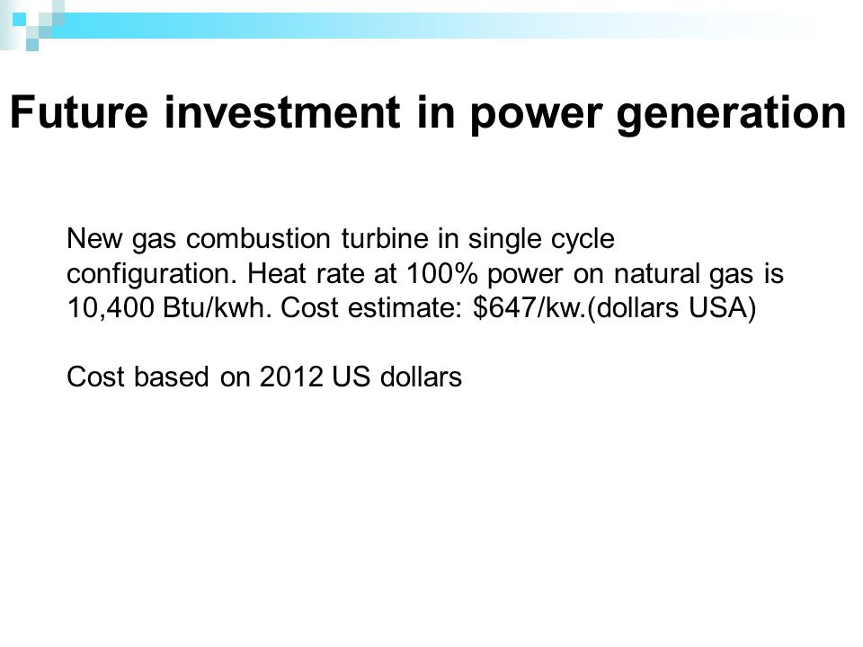 Future investment in power generation New gas combustion turbine in single cycle configuration.