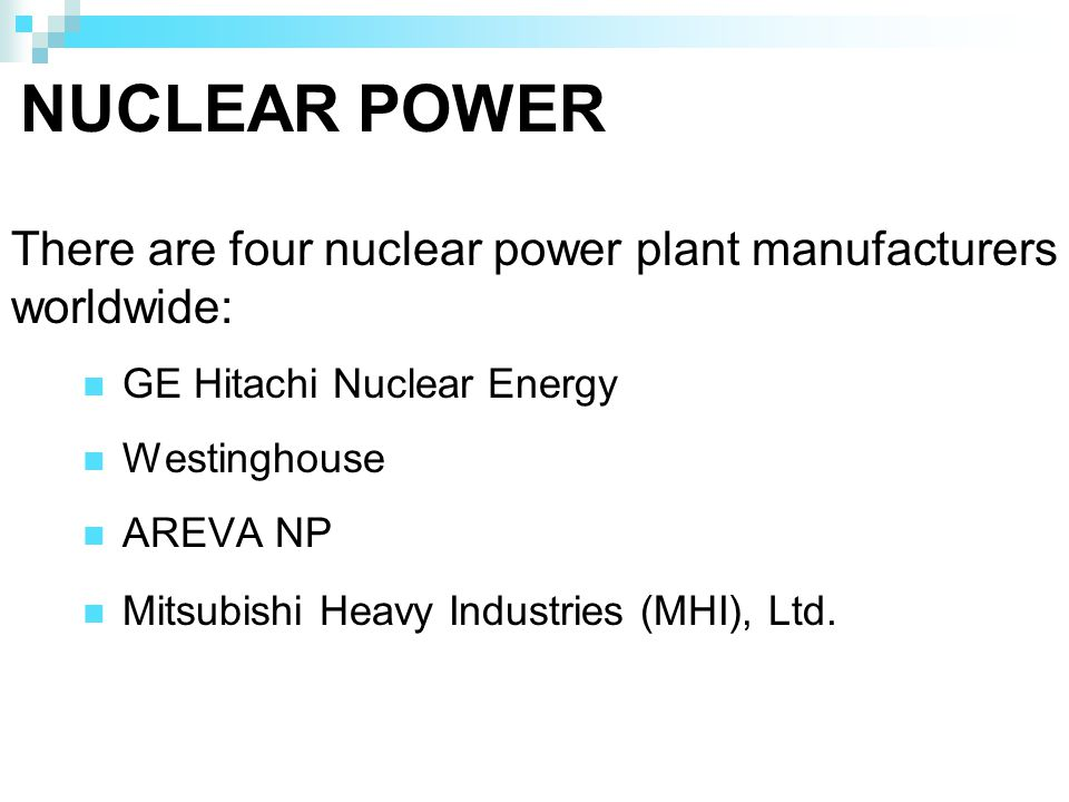 NUCLEAR POWER GE Hitachi Nuclear Energy Westinghouse AREVA NP Mitsubishi Heavy Industries (MHI), Ltd.