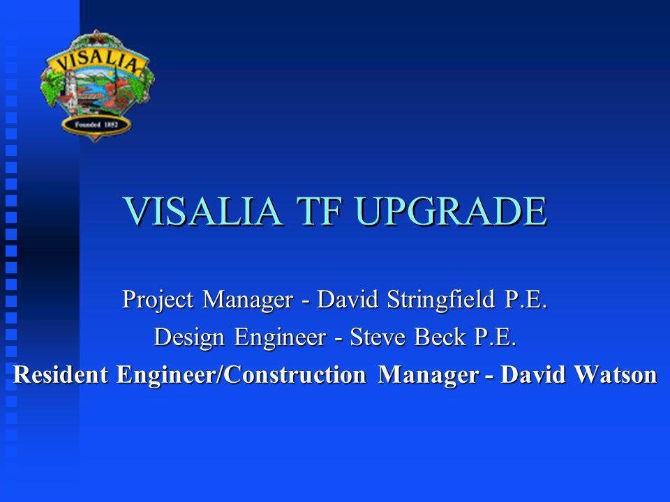 VISALIA TF UPGRADE Project Manager - David Stringfield P.E.