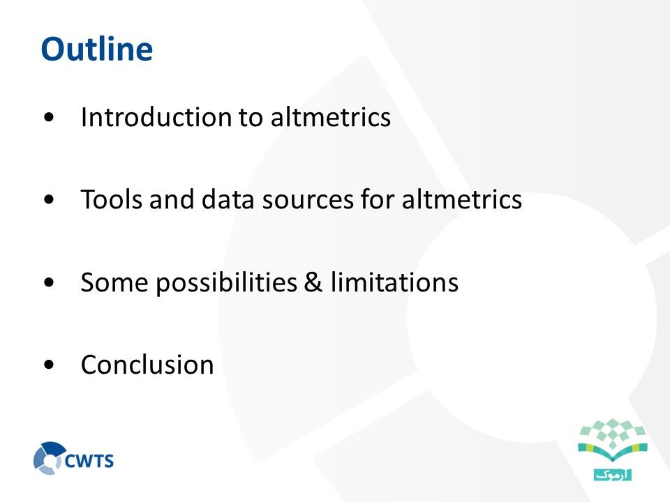 Outline Introduction to altmetrics Tools and data sources for altmetrics Some possibilities & limitations Conclusion