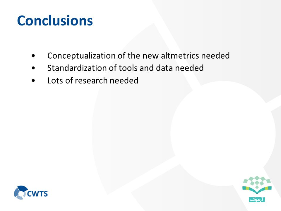 Conclusions Conceptualization of the new altmetrics needed Standardization of tools and data needed Lots of research needed