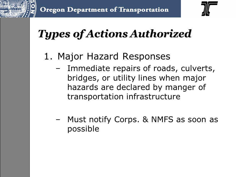 Types of Actions Authorized 1.Major Hazard Responses –Immediate repairs of roads, culverts, bridges, or utility lines when major hazards are declared by manger of transportation infrastructure –Must notify Corps.