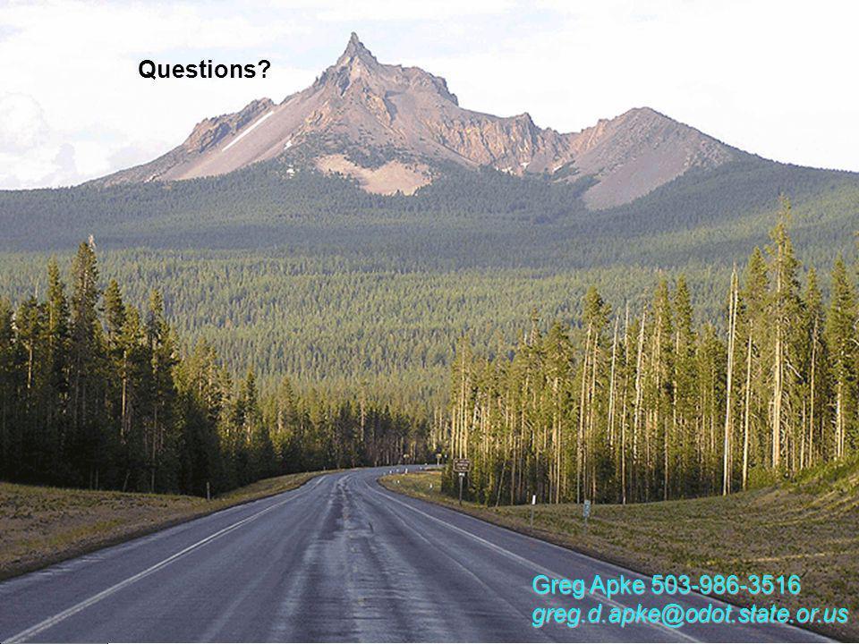 Greg Apke 503-986-3516 greg.d.apke@odot.state.or.us Questions