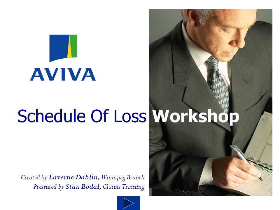 Created by Laverne Dahlin, Winnipeg Branch Presented by Stan Bodal, Claims Training Schedule Of Loss Workshop